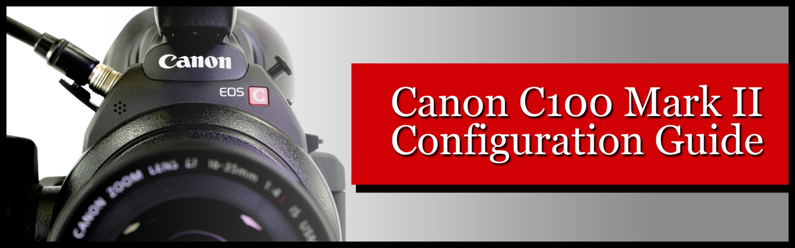 Canon C100 Mark II Configuration Guide