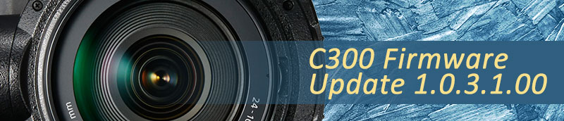 Canon C300 Mark II Releases Firmware 1.0.3.1.00